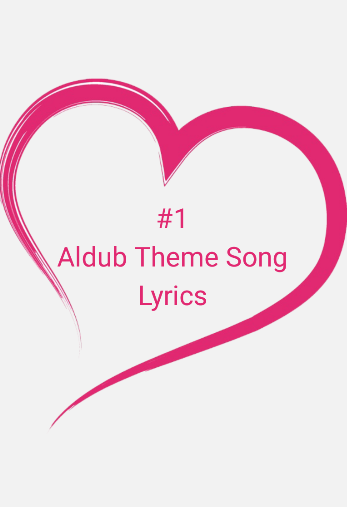 Aldub Theme Song Lyrics