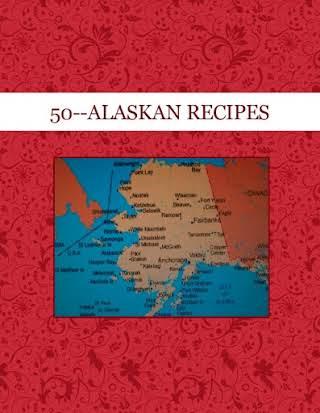 50--ALASKAN RECIPES