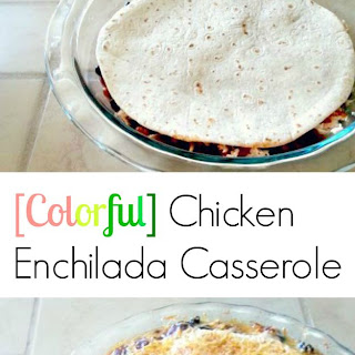 Colorful Chicken Enchilada Casserole