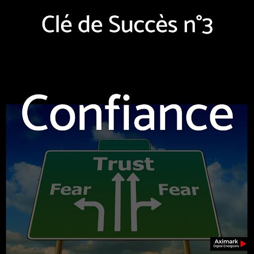 Clé de Succès n°3 - Confiance