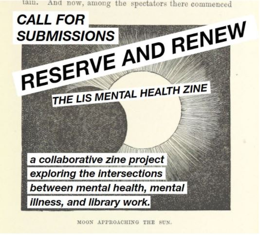 "Black and white drawing with caption ""moon approaching the sun"". Text reads: ""Call for submissions: Reserve and renew : the LIS mental health zine, a collaborative zine project exploring the intersections between mental health, mental illness, and library work."" Background image public commons from the British Library: https://flic.kr/p/idEt98"