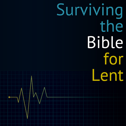 Surviving the Bible for Lent