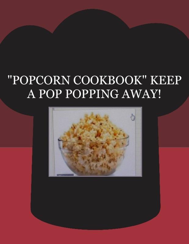 """POPCORN COOKBOOK""  KEEP A  POP POPPING AWAY!"