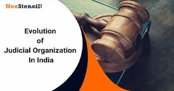 Evolution of Judicial Organization In India