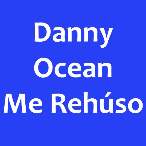Danny Ocean - Me Rehúso
