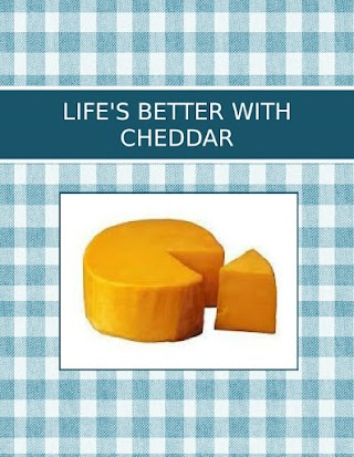 LIFE'S BETTER WITH CHEDDAR