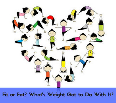 Fit or Fat? What's weight got to do with it blog post