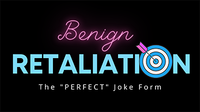 Benign Retaliation - The Perfect Joke Form