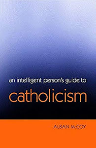 AN INTELLEGENT PERSON'S GUIDE TO CATHOLICISM