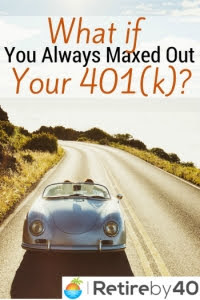 What if you max out your 401(k) every year?