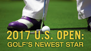 2017 U.S. Open: Golf's Newest Star thumbnail