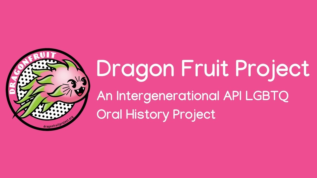 """Graphic illustration of a fierce flying dragon fruit. White text against a bright pink background reads """"Dragon Fruit Project: An Intergenerational API LGBTQ Oral History Project."""""""
