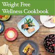 You've Asked for my Healthy Recipes for Years... Here They are... Get my Free Weight Free Wellness Cookbook!