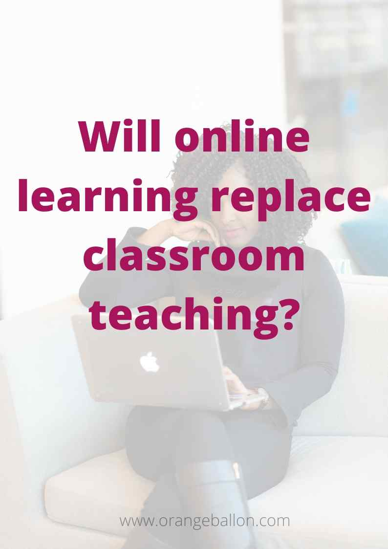 Will online learning replace classroom teaching?