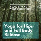 Slow Strength Yoga Collection (Class 6 of 7): Yoga for Hips and Full Body Release
