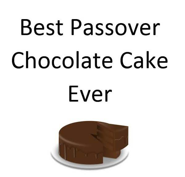 Best Passover Chocolate Cake Ever