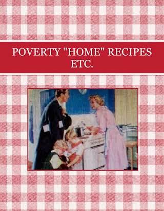 "POVERTY ""HOME"" RECIPES ETC."
