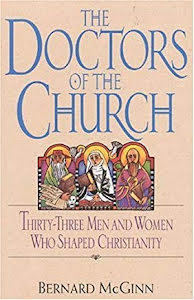 THE DOCTORS OF THE CHURCH: THIRTYTHREE MEN AND WOMEN WHO SHAPED CHRISTIANITY