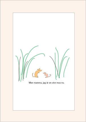 Men mamma, jag är en stor mus nu.