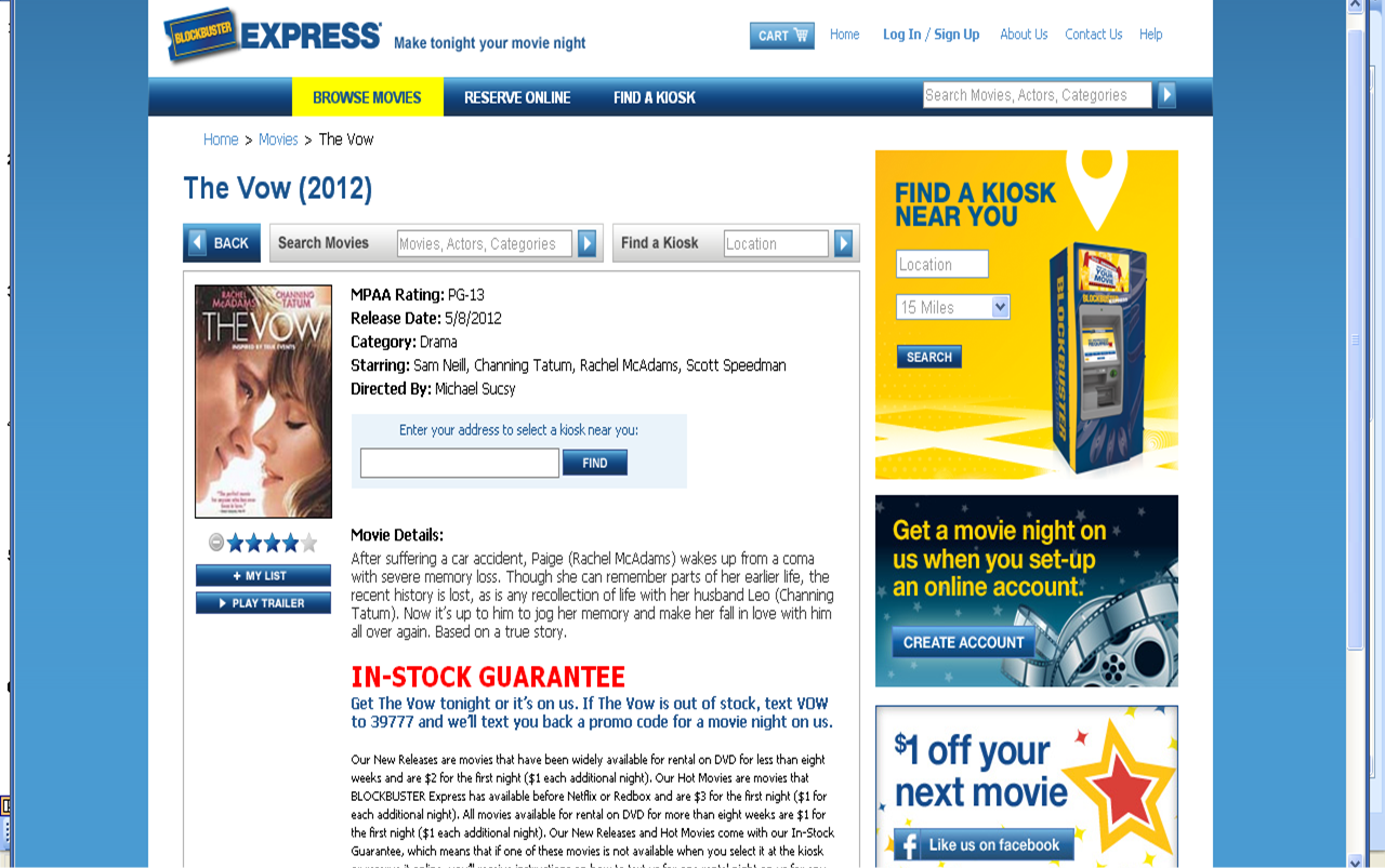 "Photo: I clicked on the reserve button and was brought to ""The Vow"" page. A couple of things I noticed right away: the In-Stock Guarantee in the middle of the screen and the $1 off your next movie banner on the right. If ""The Vow"" hadn't been in stock, they would have sent me a promo code for a free movie! Clicking on the banner took me to blockbusterexpress.com where, after liking the page, I was given a one-time-use $1 off promo code.  I typed my zip code into the bar and clicked 'Find' to see if it was available at any local kiosk."