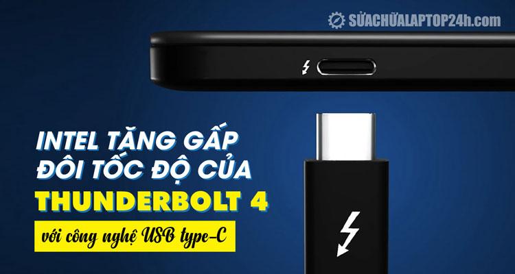 Thunderbolt 4 sẽ nhanh hơn gấp 2 lần với ứng dụng công nghệ mới