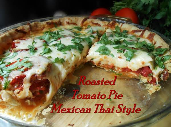 Roasted Tomato Pie Mexican Thai Style