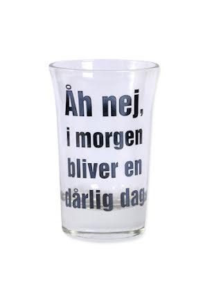 """Snapsglas DK """"Åh nej, i morgen bliver en dårlig dag"""""""