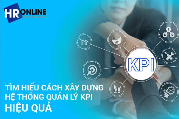 Tìm hiểu cách xây dựng hệ thống quản lý KPI hiệu quả