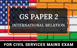 GS Paper 2 – International Relations For UPSC Mains