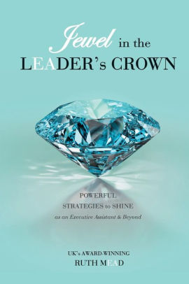 The Jewel in the Leader's Crown Ruth Mead