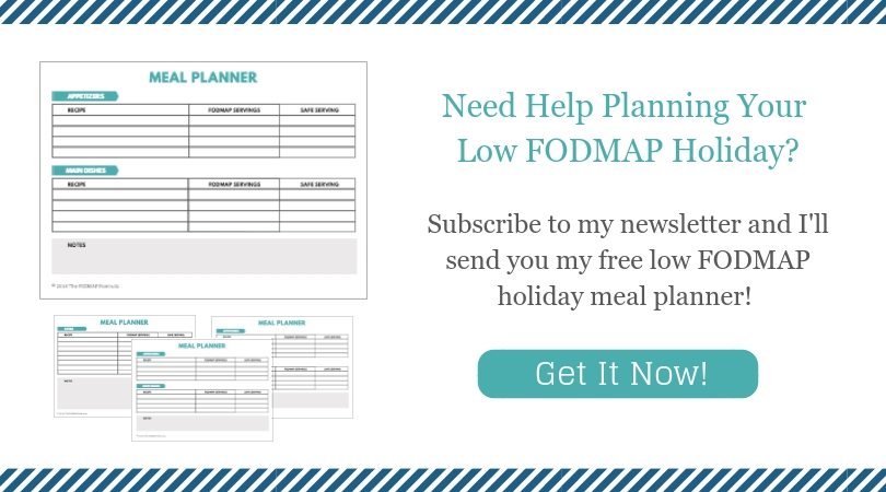 Click here to subscribe and receive my FREE low FODMAP holiday meal planner!