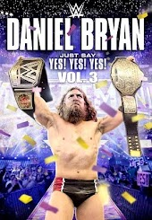 WWE: Daniel Bryan: Just Say Yes! Yes! Yes! - Volume 3