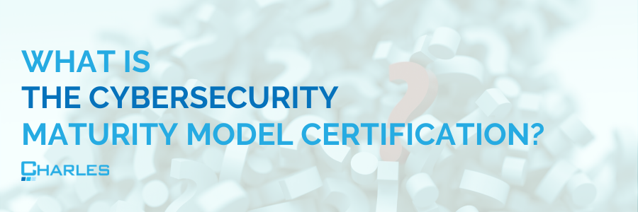 What is the Cybersecurity Maturity Model Certification (CMMC)