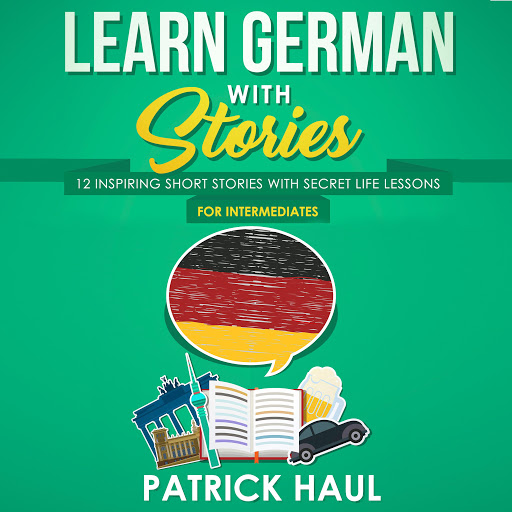 Learn German with Stories: 12 Inspiring Short Stories with