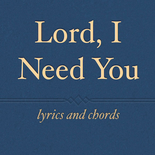 Lord, I Need You - Apps on Google Play