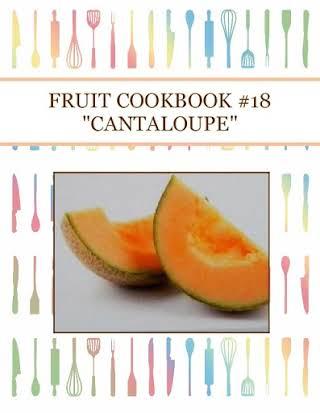 "FRUIT COOKBOOK #18 ""CANTALOUPE"""