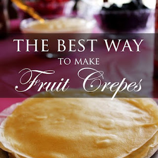 The Best Way to Make Fruit Crepes.