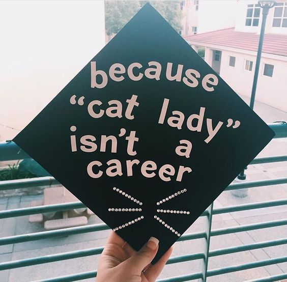 """A graduation cap that reads """"because """"cat lady"""" isn't career."""""""