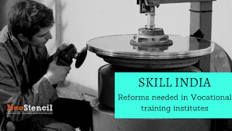 Skill India - Reforms needed in Vocational training institutes
