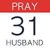 Pray For Your Husband: 31 Day