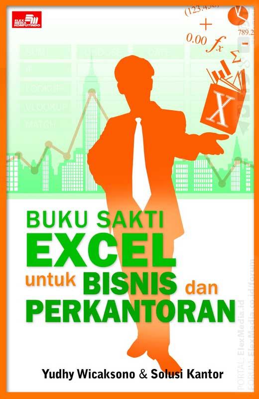 """""""Buku Sakti Excel untuk Bisnis dan Perkantoran - Yudhy Wicaksono & Solusi Kantor"""""""