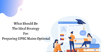 What Should Be The Ideal Strategy For Preparing Your Optional Subject For UPSC Mains