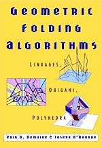 Photo: Geometric Folding Algorithms: Linkages, Origami, Polyhedra Erik D. Demaine, Joseph O'Rourke Cambridge University Press 2007 Hardcover 496 pages 10.3 x 7.2 ins ISBN 0521857570