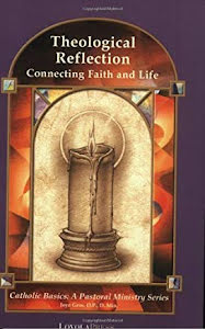 THEOLOGICAL REFLEXION CONNECTING FAITH AND LIFE