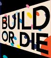 BUILD OR DIE