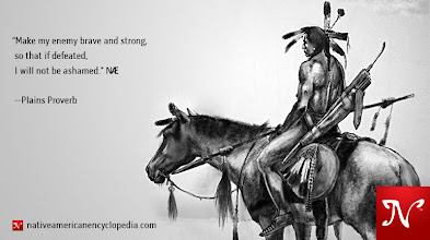 Photo: Make my enemy brave and strong, so that if defeated, I will not be ashamed. —Plains Proverb [Unknown Artist]