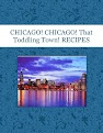 CHICAGO! CHICAGO! That Toddling Town! RECIPES