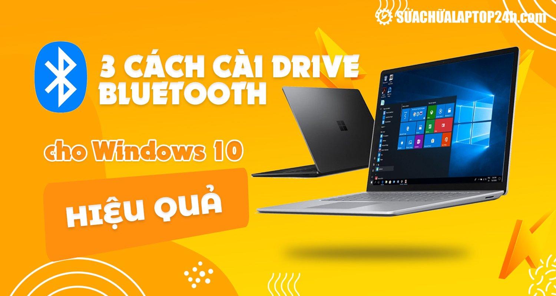 Cài đặt Bluetooth cho win 10 hiệu quả
