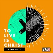 To Live Is Christ: The Remix Suite