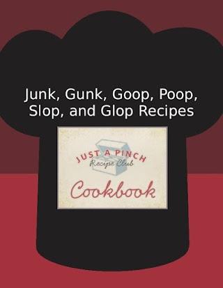 Junk, Gunk, Goop, Poop, Slop, and Glop Recipes